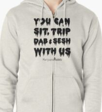 You Can Sit, Trip, Dab, and Sesh With Us Zipped Hoodie