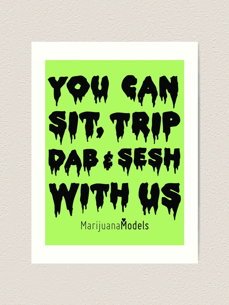 Alternate view of You Can Sit, Trip, Dab, and Sesh With Us Art Print