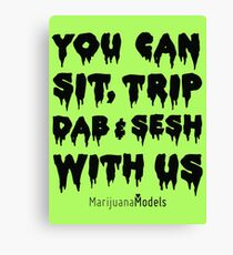 You Can Sit, Trip, Dab, and Sesh With Us Canvas Print