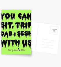You Can Sit, Trip, Dab, and Sesh With Us Postcards