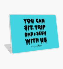 You Can Sit, Trip, Dab, and Sesh With Us Laptop Skin