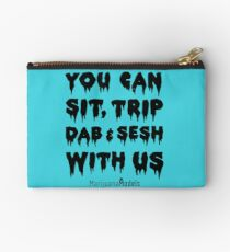 You Can Sit, Trip, Dab, and Sesh With Us Zipper Pouch