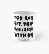You Can Sit, Trip, Dab, and Sesh With Us Classic Mug