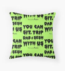 You Can Sit, Trip, Dab, and Sesh With Us Floor Pillow