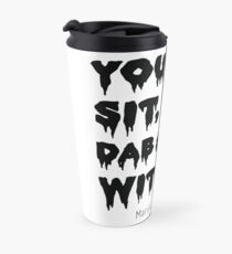 You Can Sit, Trip, Dab, and Sesh With Us Travel Mug