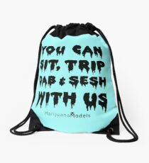 You Can Sit, Trip, Dab, and Sesh With Us Drawstring Bag