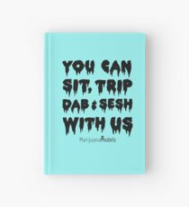 You Can Sit, Trip, Dab, and Sesh With Us Hardcover Journal