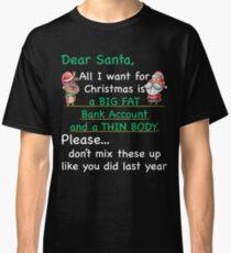 Dear Santa All I Want For Christmas Funny Xmas Classic T-Shirt