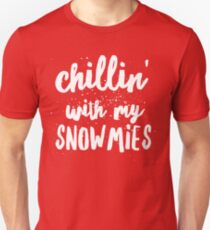 Chillin' with my snowmies T-Shirt