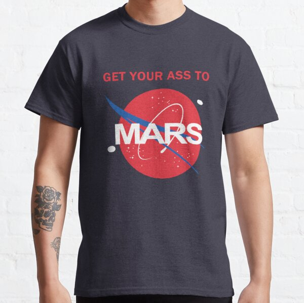 Get your ass to Mars Classic T-Shirt