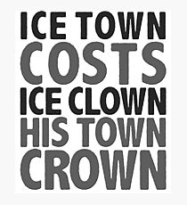 ice town costs ice clown his town crown Photographic Print
