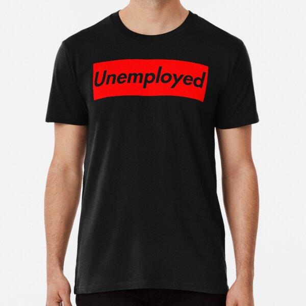 Unemployed Premium T-Shirt