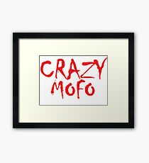 CRAZY MOFO Framed Print