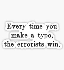 Every Time You Make a Typo The Errorists Win Sticker