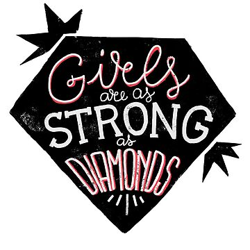 Girls are as strong as diamonds by whatafabday