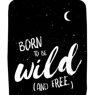 Born to be wild (and free) by whatafabday