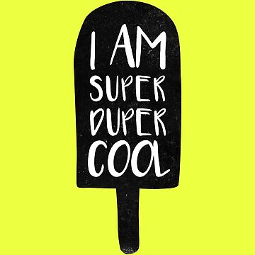 I am super duper cool by whatafabday