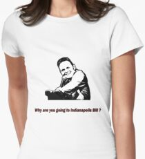 Why are you going to Indianapolis Bill? Women's Fitted T-Shirt