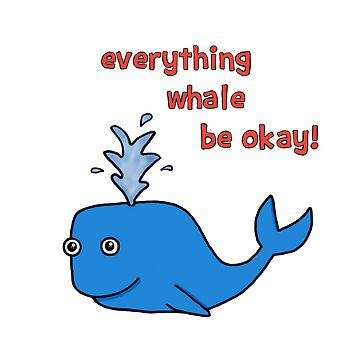 Everything Whale Be Okay! by jessistorm