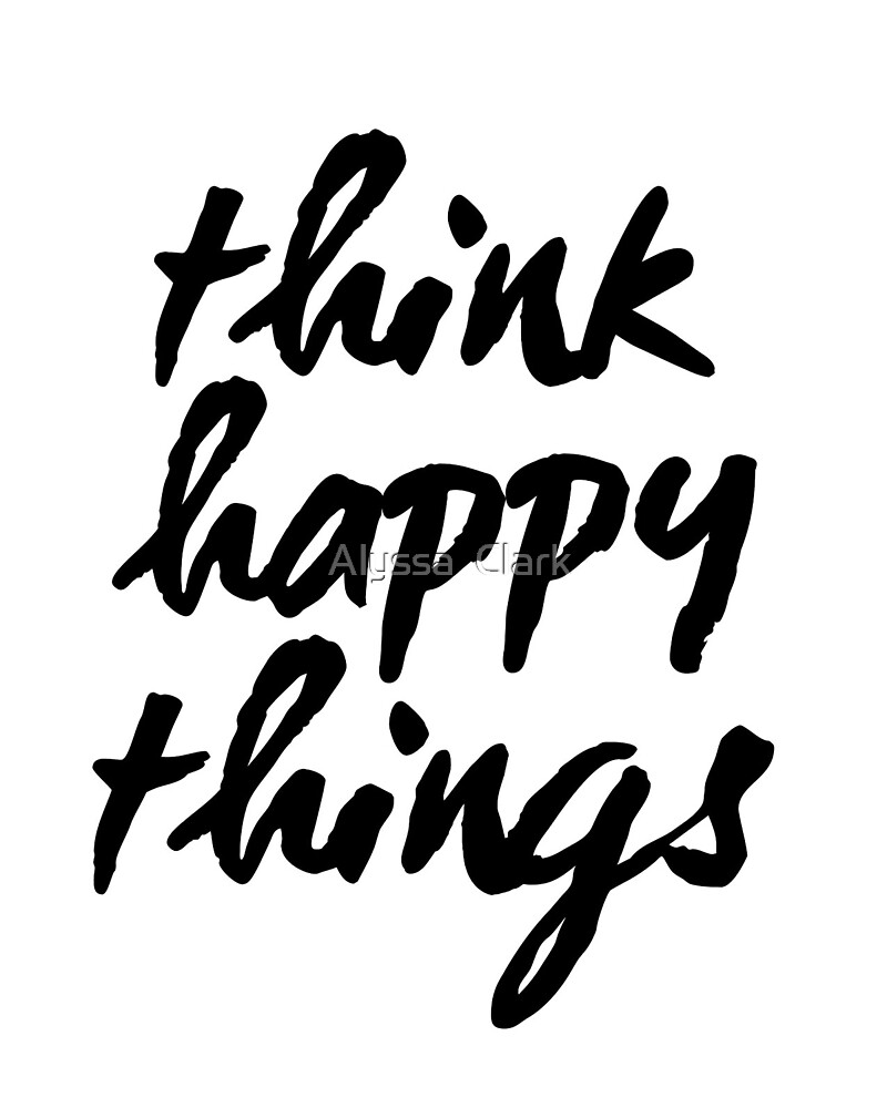 quot inspirational black and white calligraphy typography quote text think happy things quot by alyssa