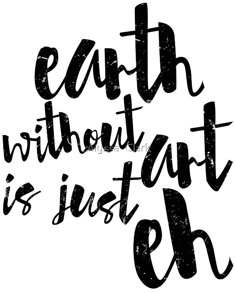 quot inspirational black and white calligraphy typography quote text earth without art quot by alyssa