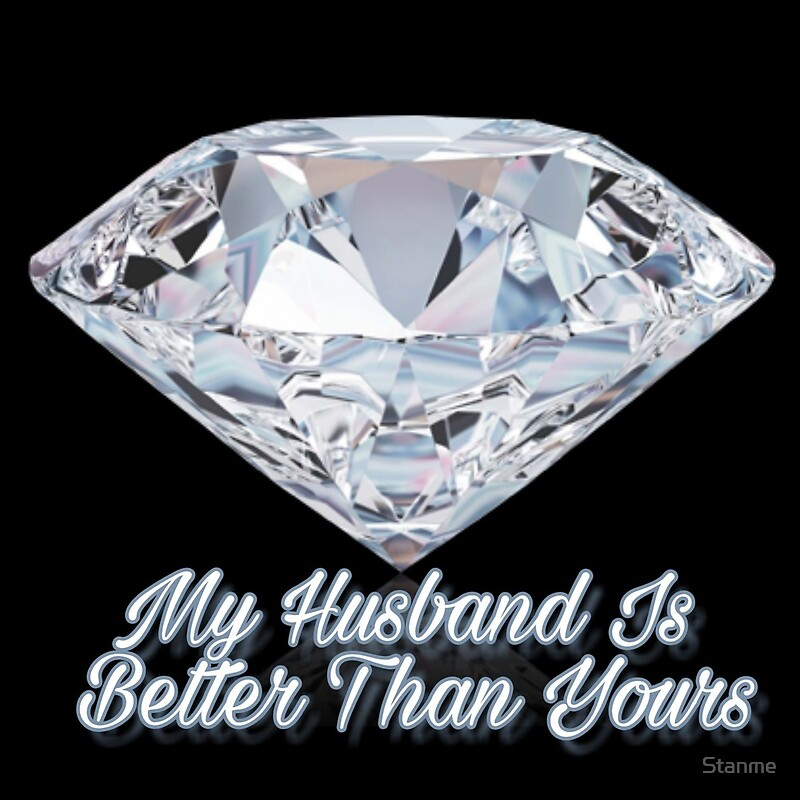 My Husband Is Better Than Yours Design By Stanme Redbubble