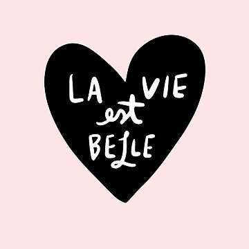 La Vie Est Belle (French for Life is Beautiful) by TheLoveShop