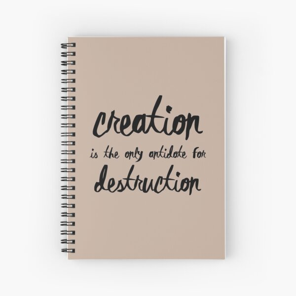 Creation is the only antidote for Destruction Spiral Notebook