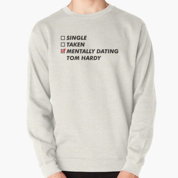 Mentally dating Tom HARDY  Pullover Sweatshirt