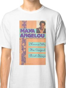 MAYA ANGELOU I KNOW WHY THE CAGED BIRD SINGS Classic T-Shirt