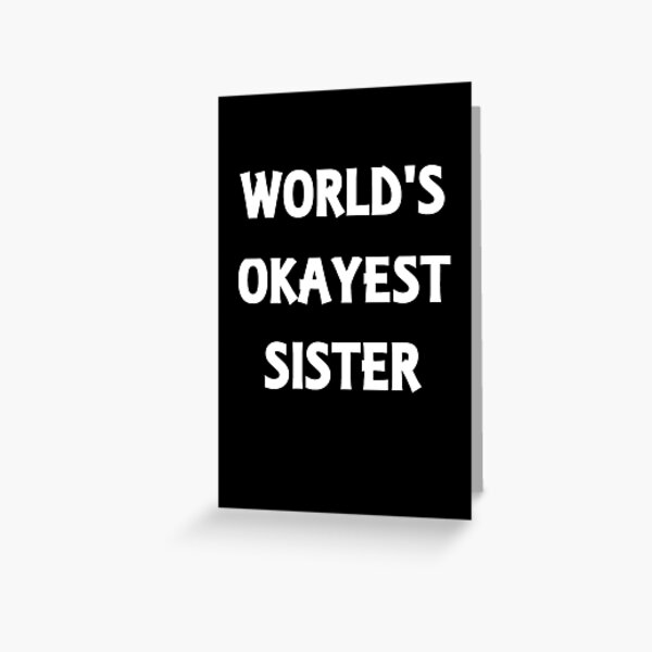 World's Okayest Sister Greeting Card