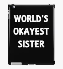 World's Okayest Sister iPad Case/Skin