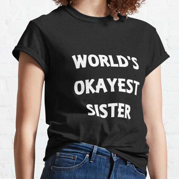 World's Okayest Sister Classic T-Shirt
