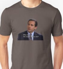 Michael Scott Why Are You The Way That You Are Toby Flenderson Unisex T-Shirt