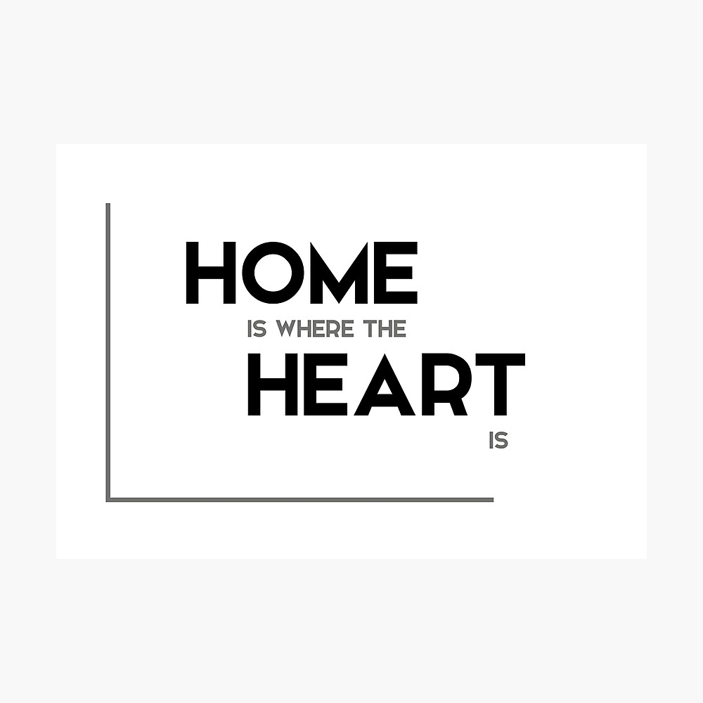 Home Is Where The Heart Is Modern Quotes Poster By Razvandrc Redbubble