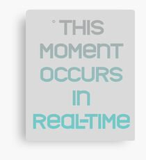 This Moment Occurs In Real-time Canvas Print