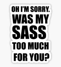 Was My Sass Too Much For You? Sticker