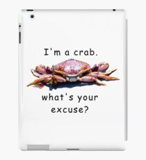 I'm a crab,what's your excuse! iPad Case/Skin