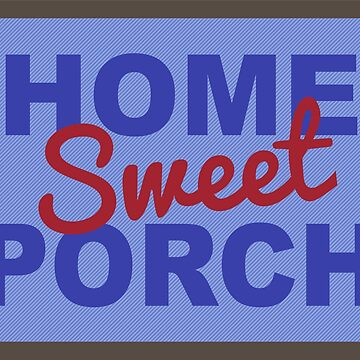 Home Sweet Porch by BofGoodCheer