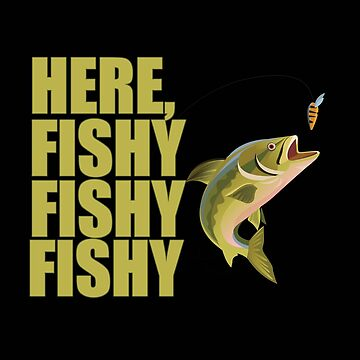 Fishing Angling Funny Design - Here Fishy Fishy Fishy  by kudostees