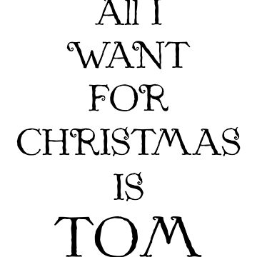 ALL I WANT FOR CHRISTMAS IS TOM (black) by eileendiaries