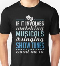 If It Involves Watching Musicals and Sing Show Tunes Unisex T-Shirt