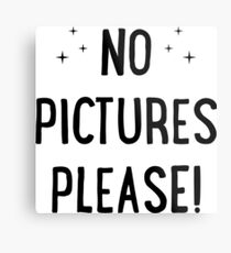 No Pictures Please  Metal Print