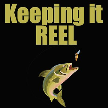 Fishing Angling Funny Design - Keeping It Reel  by kudostees