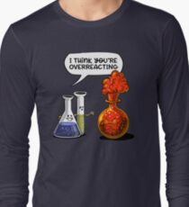 You're Overreacting Geek Chemistry Science Pun Long Sleeve T-Shirt