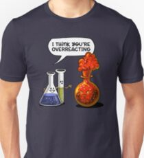 You're Overreacting Geek Chemistry Science Pun Unisex T-Shirt