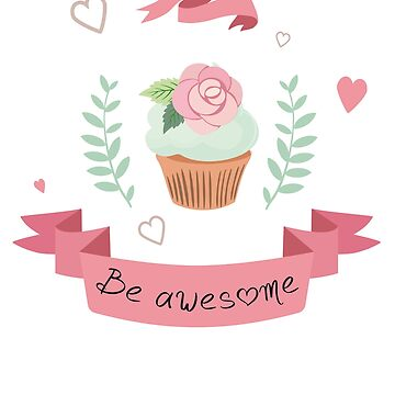 be awesome cupcake sweet girl pink wedding birthday heart gift motivation proud dear by originalstar