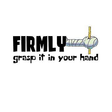 FIRMLY GRASP IT by cstafford