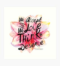 We accept the love we think we deserve. Art Print