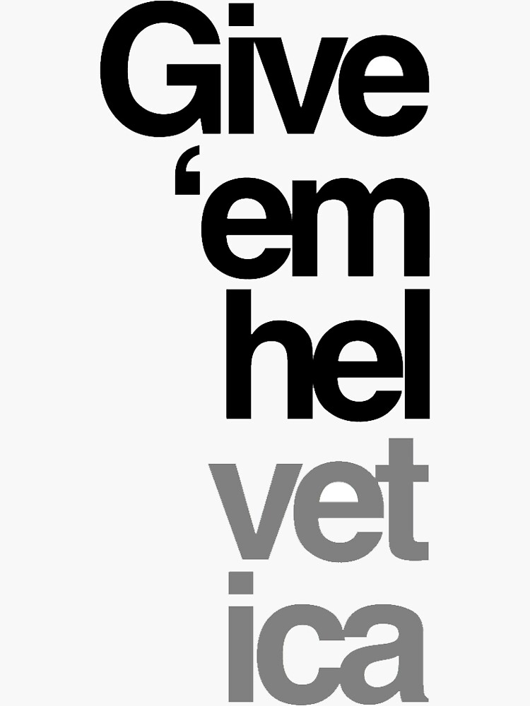 give 'em helvetica by lahrba